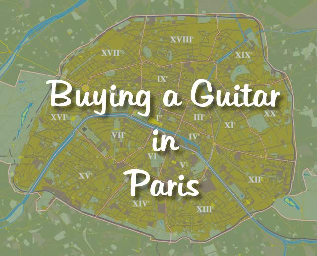 The Paris Expats Guide To Buying A Guitar Drkevguitar